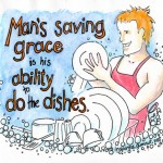 Mans saving grace is his ability to do the dishes
