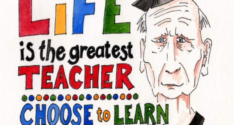 Life is the greatest teacher