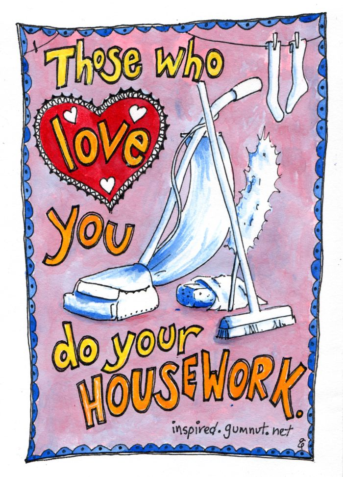 Those who love you do your housework -Life inspired by Gumnut