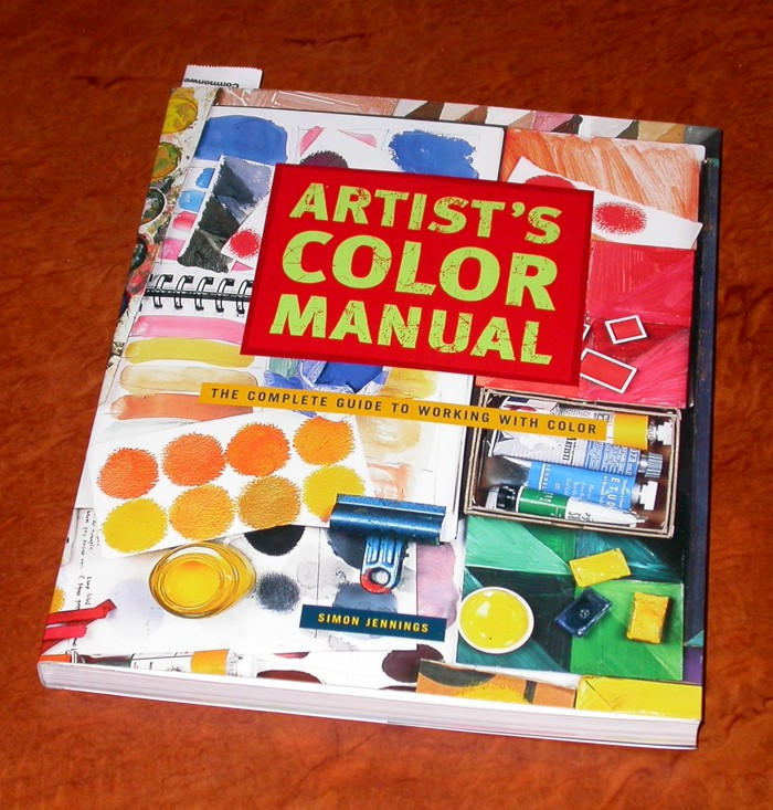 Artists Color Manual: the complete guide to working with color by Simon Jennings