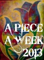 A Piece a Week 2013